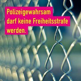 Polizeigewahrsam darf keine Freiheitsstrafe werden
